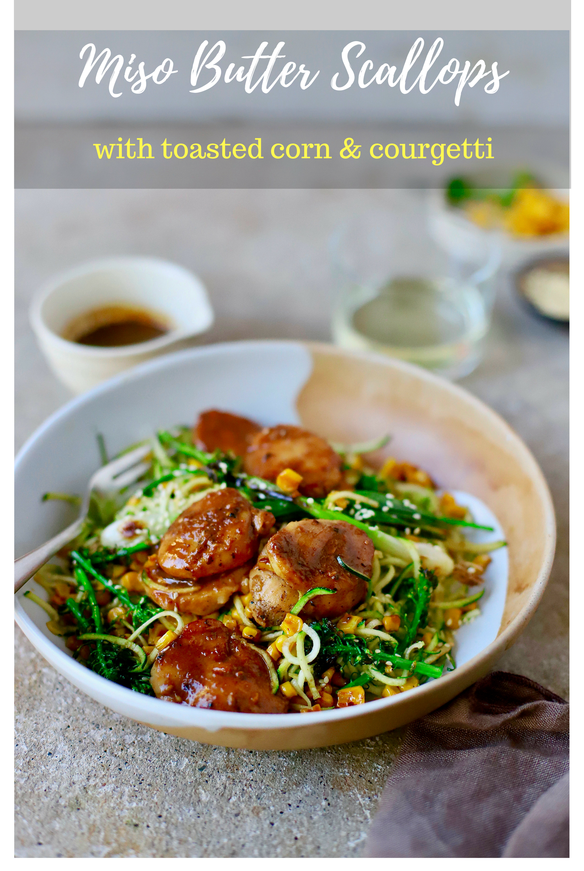 """Food To Glow miso butter scallops with pan-toasted sweetcorn and zucchini """"noodles"""" is summer eating made fancy, but oh so easy. Barely any cooking, barely any washing up. And this is easy to make vegan with firm tofu or tempeh and best vegan butter. It's all in the sauce. #lowcarb #miso #japanesefood #scallops #zoodles #courgetti #easyrecipe"""